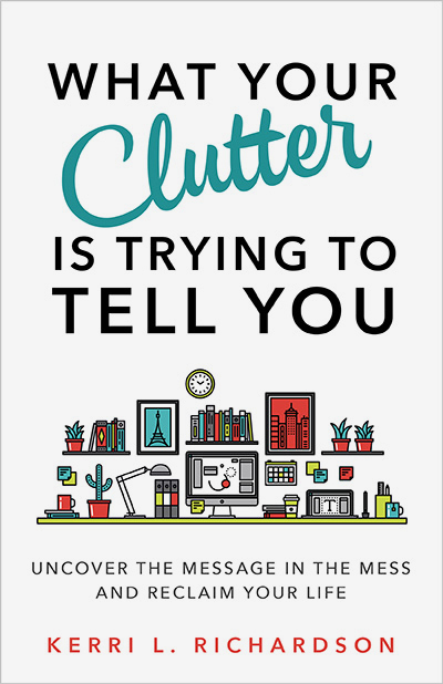 What your clutter is trying to tell you, by Kerri Richardson