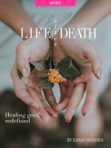Life After Death: Healing Grief, Redefined; by Sarah Nannen. Photograph of woman holding flower by Bobbo Sintes