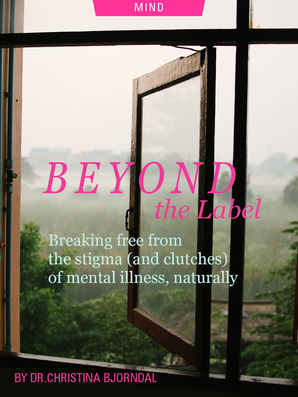 Beyond The Label: Breaking Free From The Stigma (and Clutches) of Mental Illness, Naturally