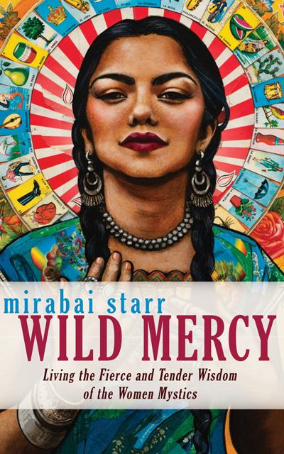 "Cover of Marabai Starr's book ""Wild Mercy: Living the fierce and tender wisdom of the Women Mystics"""