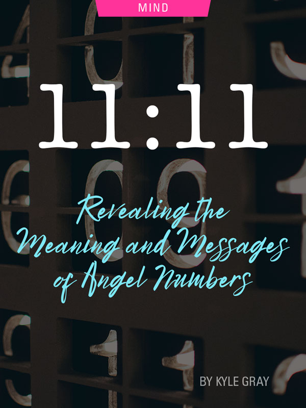 11:11: Revealing the Meaning and Messages of Angel Numbers by Kyle Gray. Photograph of numbers juxtaposed together by Nick Hiller